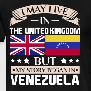 May Live in UK Story Began in Venezuela Flag Shirt T-Shirts - Men's Premium T-Shirt
