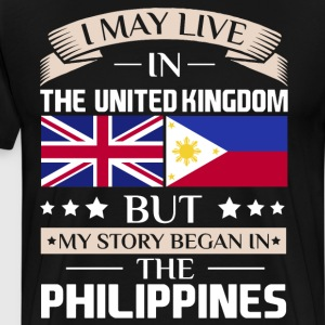 May Live in UK Story Began in the Philippines Flag T-Shirts - Men's Premium T-Shirt