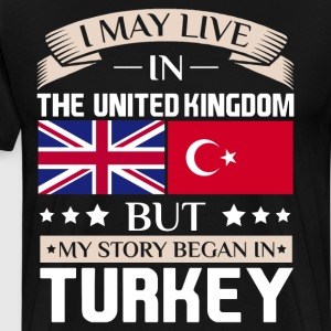 May Live in UK Story Began in Turkey Flag T-Shirt T-Shirts - Men's Premium T-Shirt