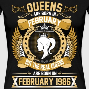 The Real Queens Are Born On February 1986 T-Shirts - Women's Premium T-Shirt