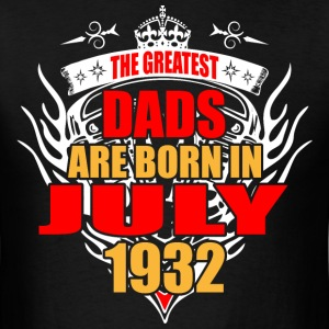 The Greatest Dads are born in July 1932 - Men's T-Shirt