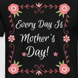 Every Day is Mother's Day Cute Flowers T-Shirt T-Shirts - Men's Premium T-Shirt