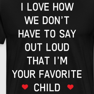 Don't have to Say Out Loud I'm Your Favorite Child T-Shirts - Men's Premium T-Shirt