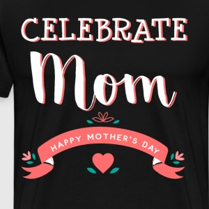 Celebrate Mom Happy Mother's Day Flowery T-Shirt T-Shirts - Men's Premium T-Shirt