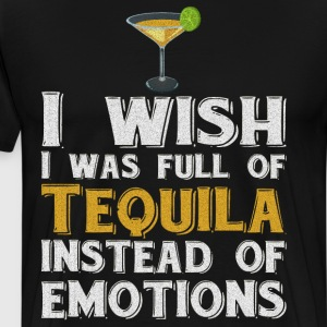 Wish I was full of Tequila Instead of Emotions  T-Shirts - Men's Premium T-Shirt