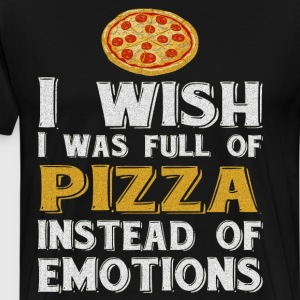Wish I was full of Pizza Instead of Emotions Food  T-Shirts - Men's Premium T-Shirt