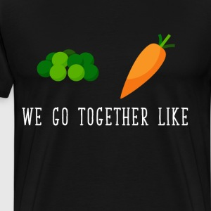 We Go Together like Peas and Carrots Friendship  T-Shirts - Men's Premium T-Shirt