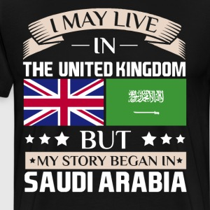 May Live in UK Story Began in Saudi Arabia Flag  T-Shirts - Men's Premium T-Shirt