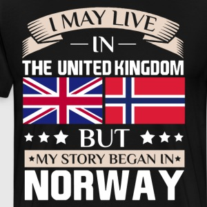 May Live in UK Story Began in Norway Flag T-Shirt T-Shirts - Men's Premium T-Shirt