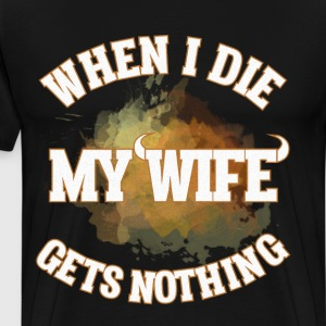 When I Die My Wife gets Nothing Devil Horns Shirt T-Shirts - Men's Premium T-Shirt