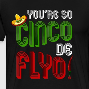 You're So Cinco de Flyo Mexican T-Shirt T-Shirts - Men's Premium T-Shirt
