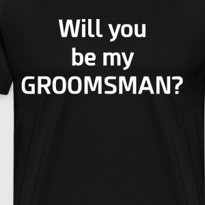 Will You be My Groomsman Wedding T-Shirt T-Shirts - Men's Premium T-Shirt