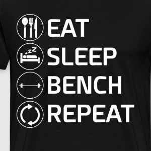Eat Sleep Bench Repeat Workout Shirt T-Shirts - Men's Premium T-Shirt