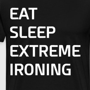 Eat Sleep Extreme Ironing Sports Chores T-Shirt T-Shirts - Men's Premium T-Shirt