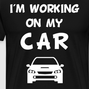 I'm Working on My Car Auto Mechanic T-Shirt T-Shirts - Men's Premium T-Shirt