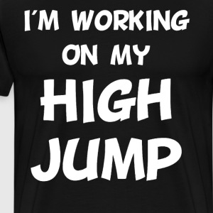 I'm Working on My High Jump Track & Field T-Shirt T-Shirts - Men's Premium T-Shirt