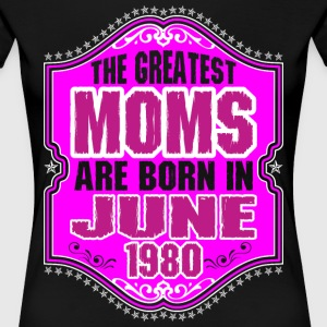The Greatest Moms Are Born In June 1980 T-Shirts - Women's Premium T-Shirt