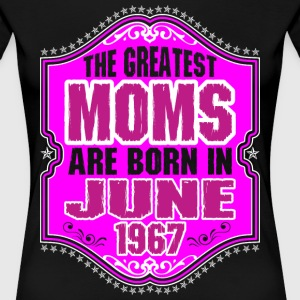 The Greatest Moms Are Born In June 1967 T-Shirts - Women's Premium T-Shirt