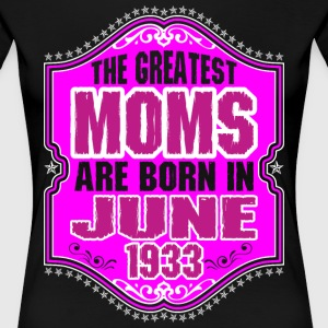 The Greatest Moms Are Born In June 1933 T-Shirts - Women's Premium T-Shirt