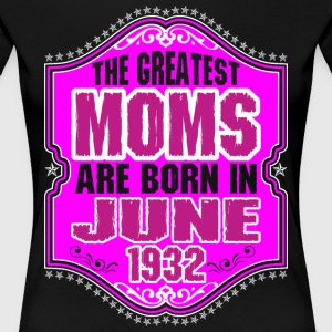 The Greatest Moms Are Born In June 1932 T-Shirts - Women's Premium T-Shirt