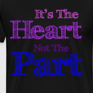 It's the Heart Not the Part Gender Identity Shirt T-Shirts - Men's Premium T-Shirt