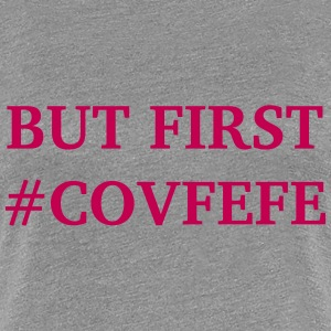 but first covfefe T-Shirts - Women's Premium T-Shirt