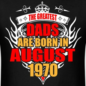 The Greatest Dads are born in August 1970 - Men's T-Shirt
