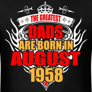 The Greatest Dads are born in August 1958 - Men's T-Shirt