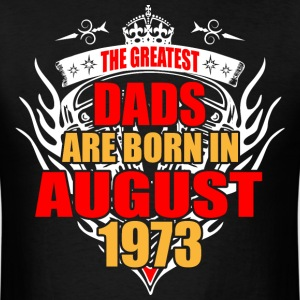 The Greatest Dads are born in August 1973 - Men's T-Shirt