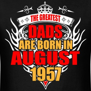 The Greatest Dads are born in August 1957 - Men's T-Shirt