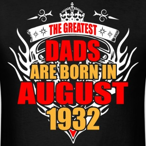 The Greatest Dads are born in August 1932 - Men's T-Shirt