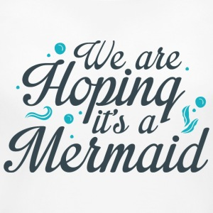 We Are Hoping It's A Mermaid - Women's Maternity T-Shirt