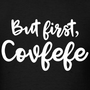 But First, Covfefe - Men's T-Shirt