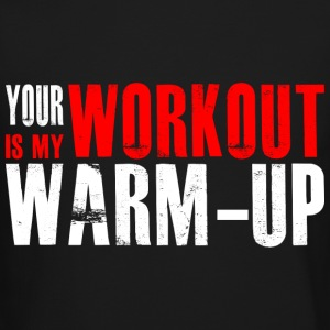 Your Workout is my Warm-up Long Sleeve Shirts - Crewneck Sweatshirt