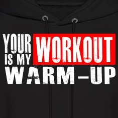 Your Workout is my Warm-up Hoodies