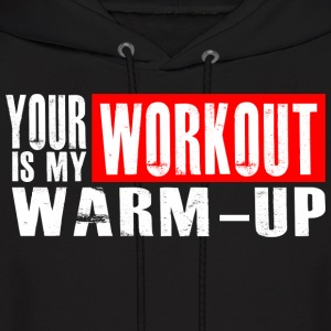 Your Workout is my Warm-up Hoodies - Men's Hoodie