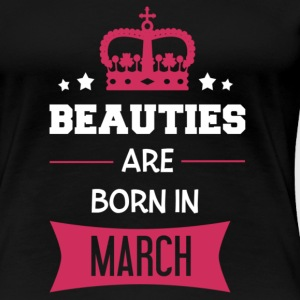 Beauties are born in March T-Shirts - Women's Premium T-Shirt