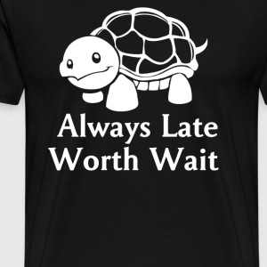 Always Late Worth Wait - Men's Premium T-Shirt