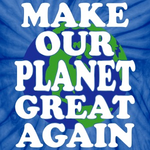 make planet great again T-Shirts - Unisex Tie Dye T-Shirt