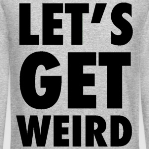 Let's Get Weird Black Design Long Sleeve Shirts - Crewneck Sweatshirt