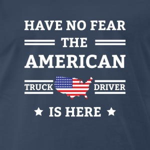 Have no Fear the American Truck Driver is here T-Shirts - Men's Premium T-Shirt