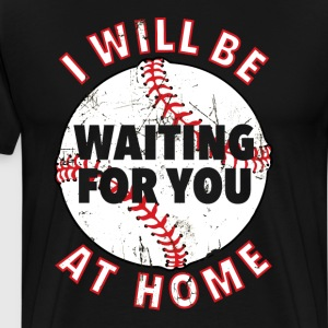 I will be Waiting for You at Home Plate Baseball  T-Shirts - Men's Premium T-Shirt