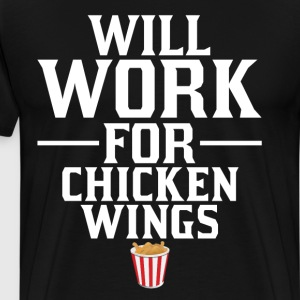 Will Work for Chicken Wings Junk Food T-Shirt T-Shirts - Men's Premium T-Shirt