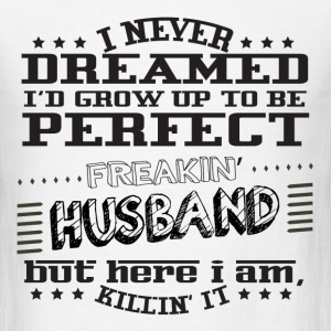 I'd Grow Up To Be A Perfect Freakin' Husband T-Shirts - Men's T-Shirt