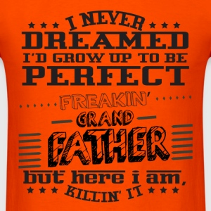 I'd Grow Up To Be A Perfect Freakin' Grandfather T-Shirts - Men's T-Shirt