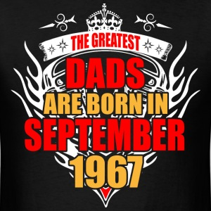 The Greatest Dads are born in September 1967 - Men's T-Shirt