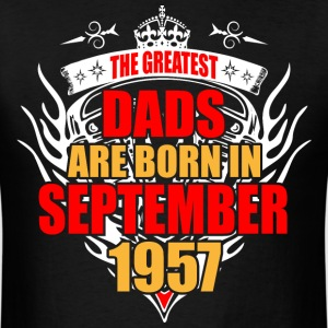 The Greatest Dads are born in September 1957 - Men's T-Shirt