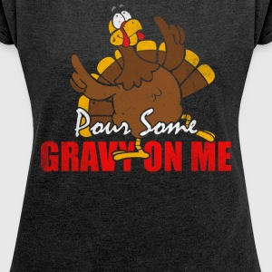 Pour Some Gravy On me - Women's Roll Cuff T-Shirt