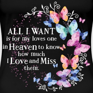 All I want is for loves one in Heaven to know how  - Women's Premium T-Shirt