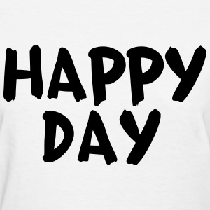 Happy Day T-Shirts - Women's T-Shirt